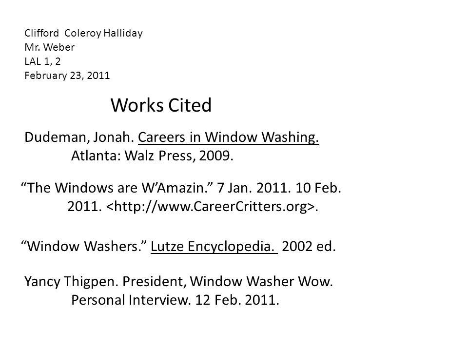"Dudeman, Jonah. Careers in Window Washing. Atlanta: Walz Press, 2009. Works Cited ""The Windows are W'Amazin."" 7 Jan. 2011. 10 Feb. 2011.. ""Window Wash"
