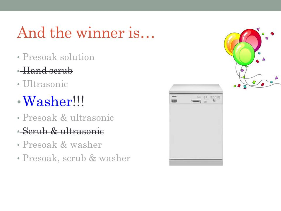 And the winner is… Presoak solution Hand scrub Ultrasonic Washer!!.