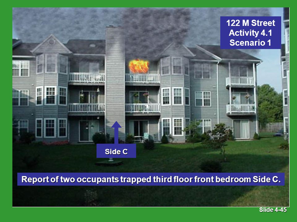 Slide 4-45 Report of two occupants trapped third floor front bedroom Side C.