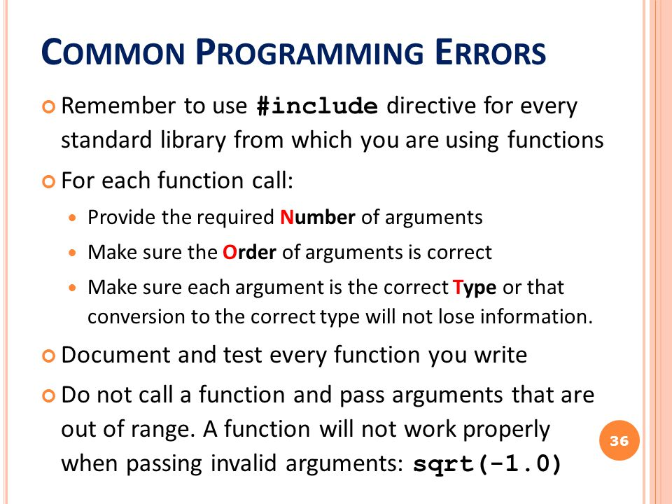 C OMMON P ROGRAMMING E RRORS Remember to use #include directive for every standard library from which you are using functions For each function call: