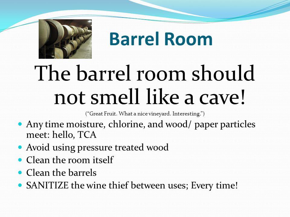 Barrel Room The barrel room should not smell like a cave.