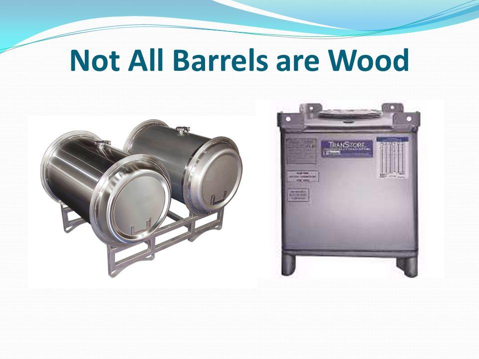 Not All Barrels are Wood