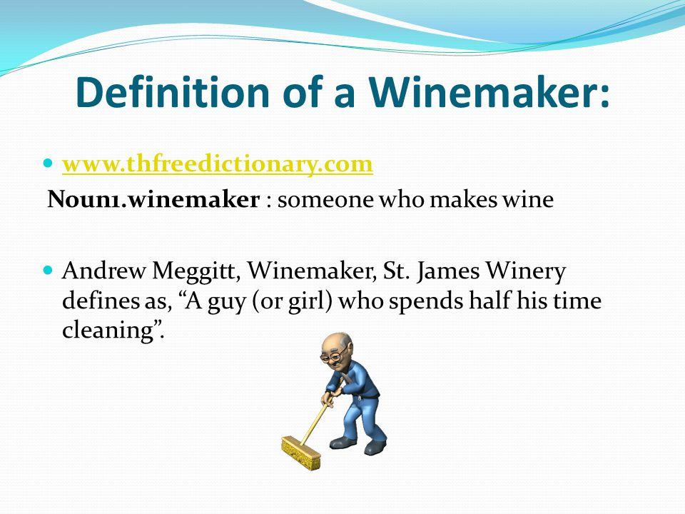 Definition of a Winemaker: www.thfreedictionary.com Noun1.winemaker : someone who makes wine Andrew Meggitt, Winemaker, St.