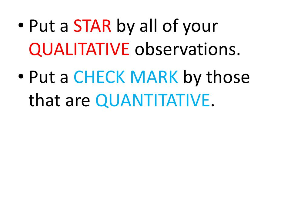 Put a STAR by all of your QUALITATIVE observations.