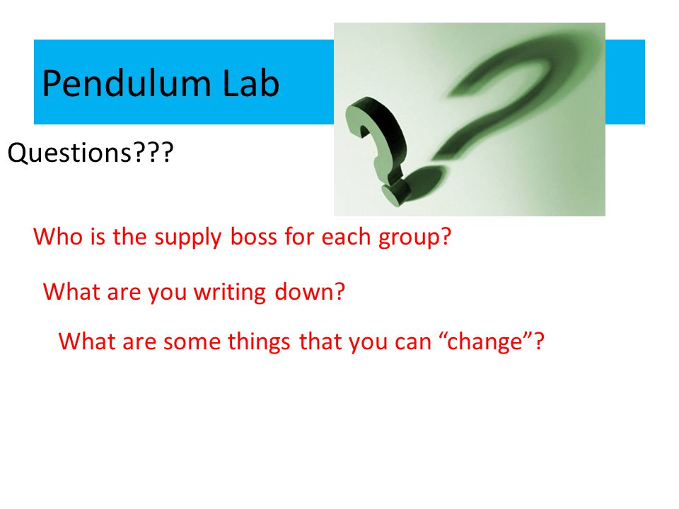 Pendulum Lab Questions . Who is the supply boss for each group.