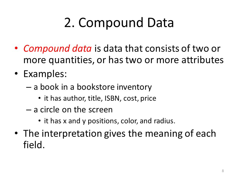 2. Compound Data Compound data is data that consists of two or more quantities, or has two or more attributes Examples: – a book in a bookstore invent