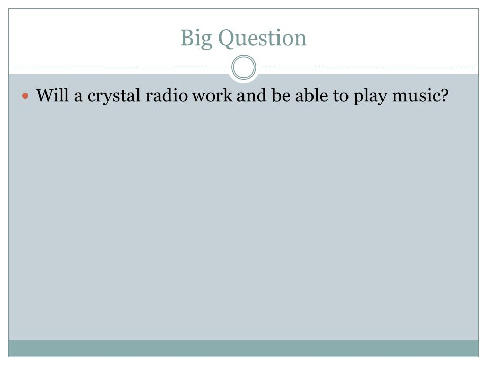 Big Question Will a crystal radio work and be able to play music?