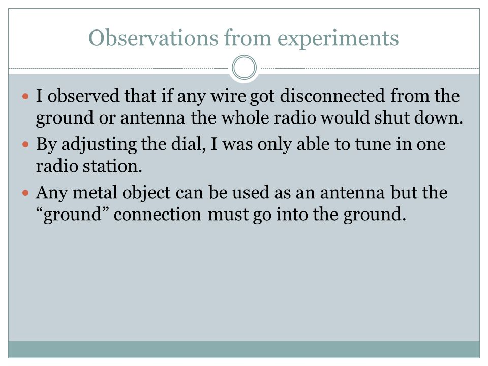 Observations from experiments I observed that if any wire got disconnected from the ground or antenna the whole radio would shut down.