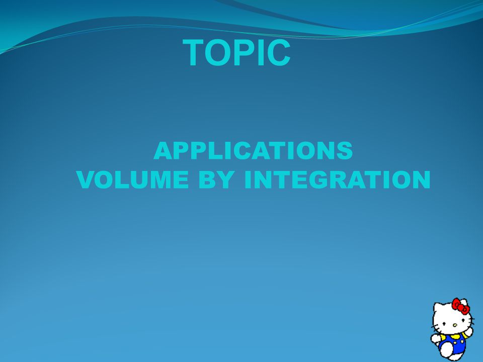 TOPIC APPLICATIONS VOLUME BY INTEGRATION