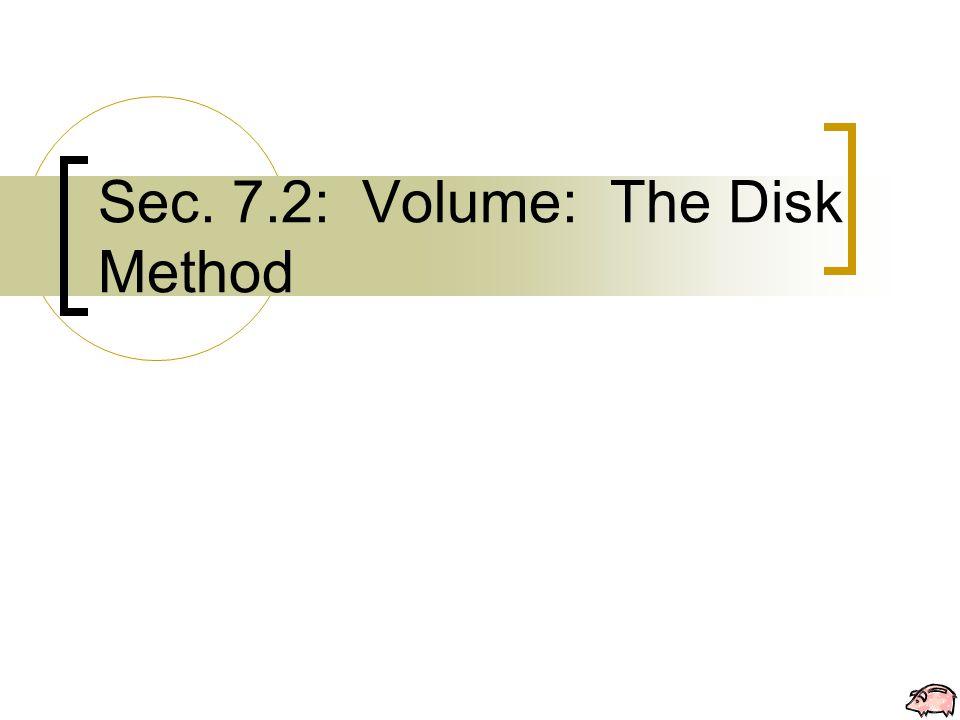 Sec. 7.2: Volume: The Disk Method