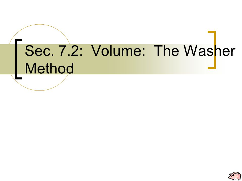Sec. 7.2: Volume: The Washer Method