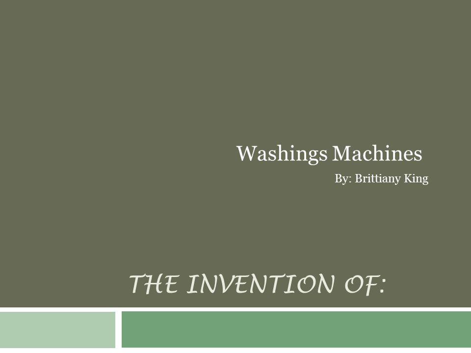 THE INVENTION OF: Washings Machines By: Brittiany King