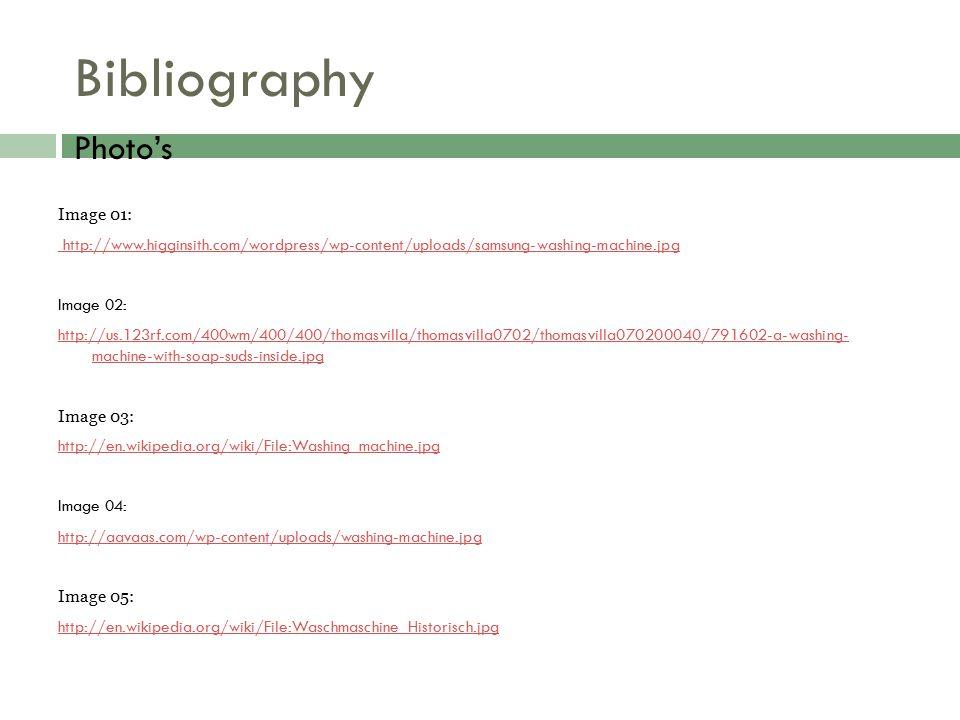 Bibliography Image 01: http://www.higginsith.com/wordpress/wp-content/uploads/samsung-washing-machine.jpg Image 02: http://us.123rf.com/400wm/400/400/