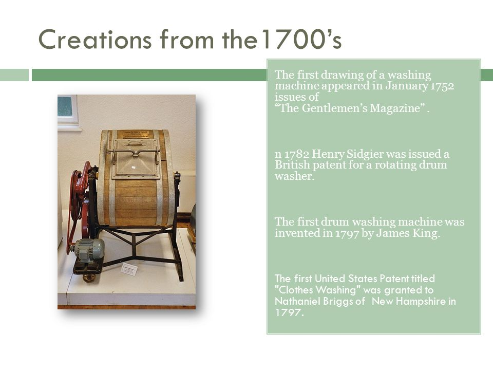"""Creations from the1700's The first drawing of a washing machine appeared in January 1752 issues of """"The Gentlemen's Magazine"""". n 1782 Henry Sidgier wa"""