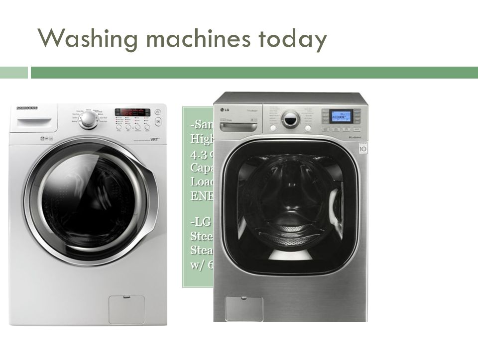 Washing machines today -Samsung White High Efficiency 4.3 cu. ft. Capacity Front Load Washer ENERGY STAR -LG Graphite Steel 4.8 cu. ft. Steam Washer™