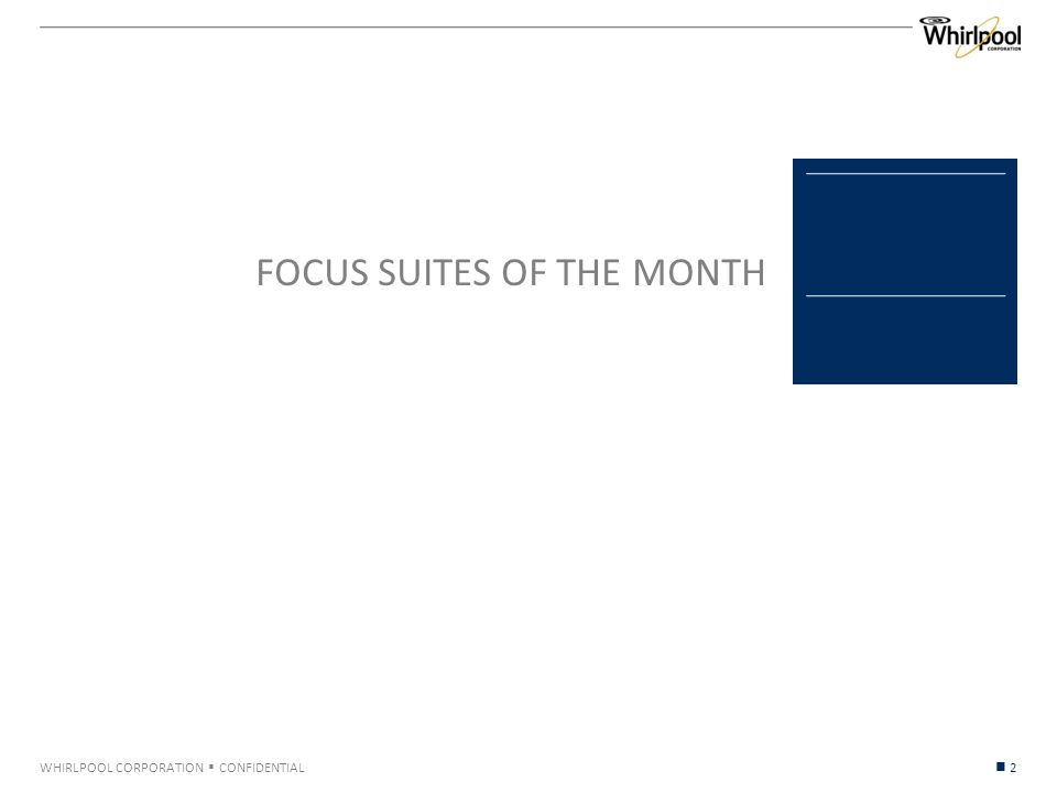 WHIRLPOOL CORPORATION  CONFIDENTIAL FOCUS SUITES OF THE MONTH 2