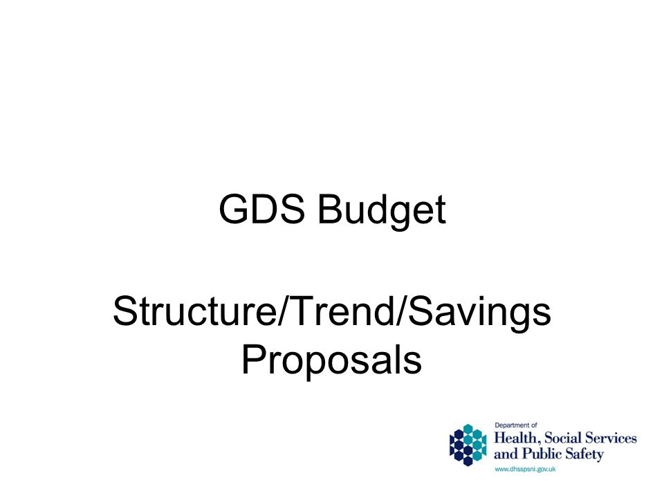 GDS Budget Structure/Trend/Savings Proposals