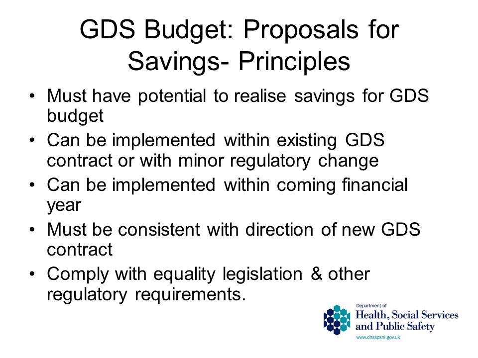 GDS Budget: Proposals for Savings- Principles Must have potential to realise savings for GDS budget Can be implemented within existing GDS contract or