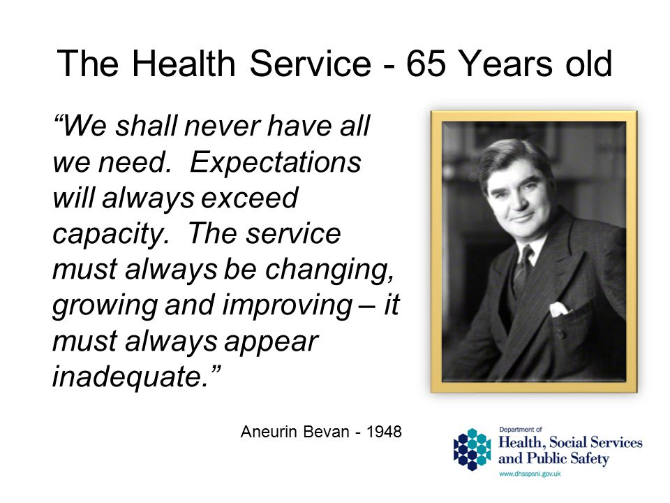 The Health Service - 65 Years old We shall never have all we need.