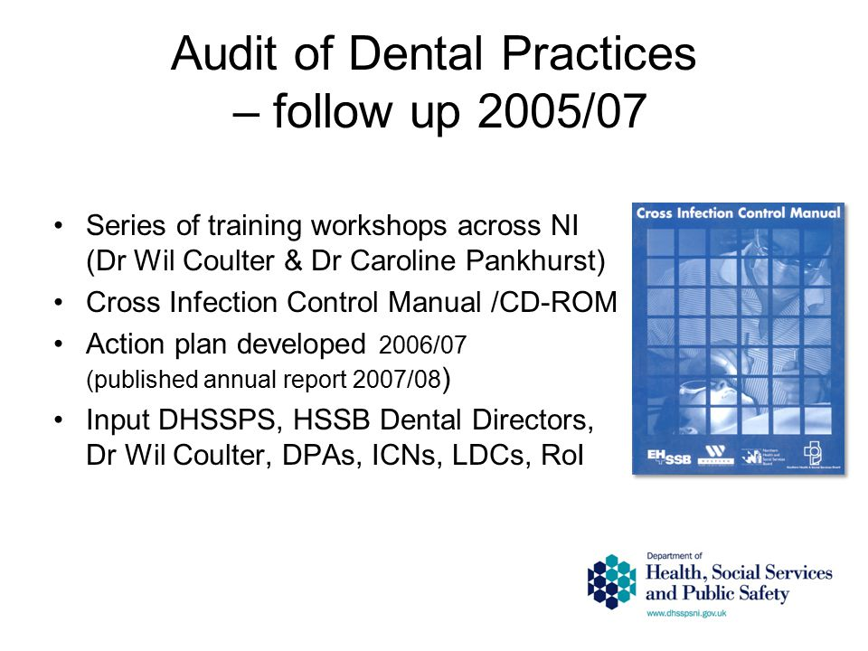 Audit of Dental Practices – follow up 2005/07 Series of training workshops across NI (Dr Wil Coulter & Dr Caroline Pankhurst) Cross Infection Control