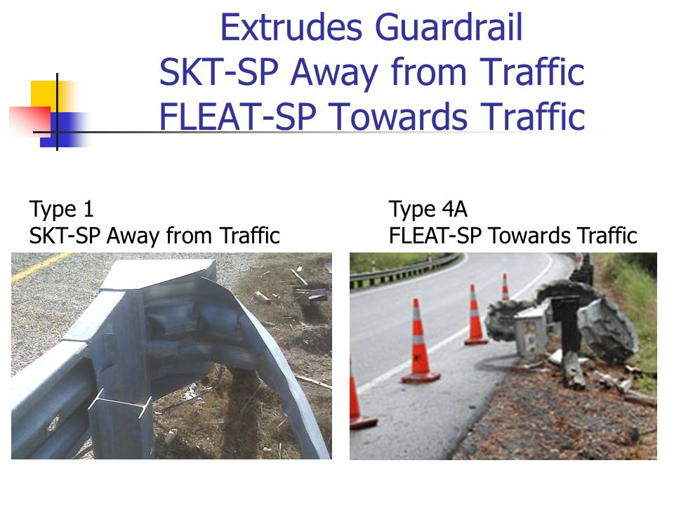 Extrudes Guardrail SKT-SP Away from Traffic FLEAT-SP Towards Traffic Type 1 SKT-SP Away from Traffic Type 4A FLEAT-SP Towards Traffic