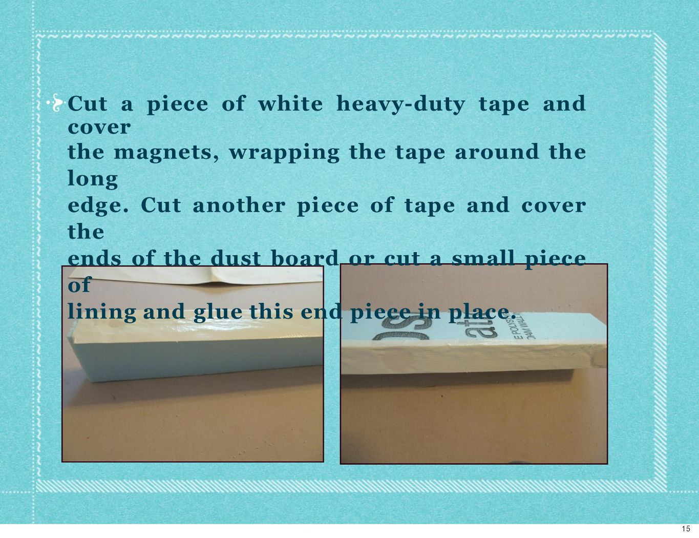 Cut a piece of white heavy-duty tape and cover the magnets, wrapping the tape around the long edge.