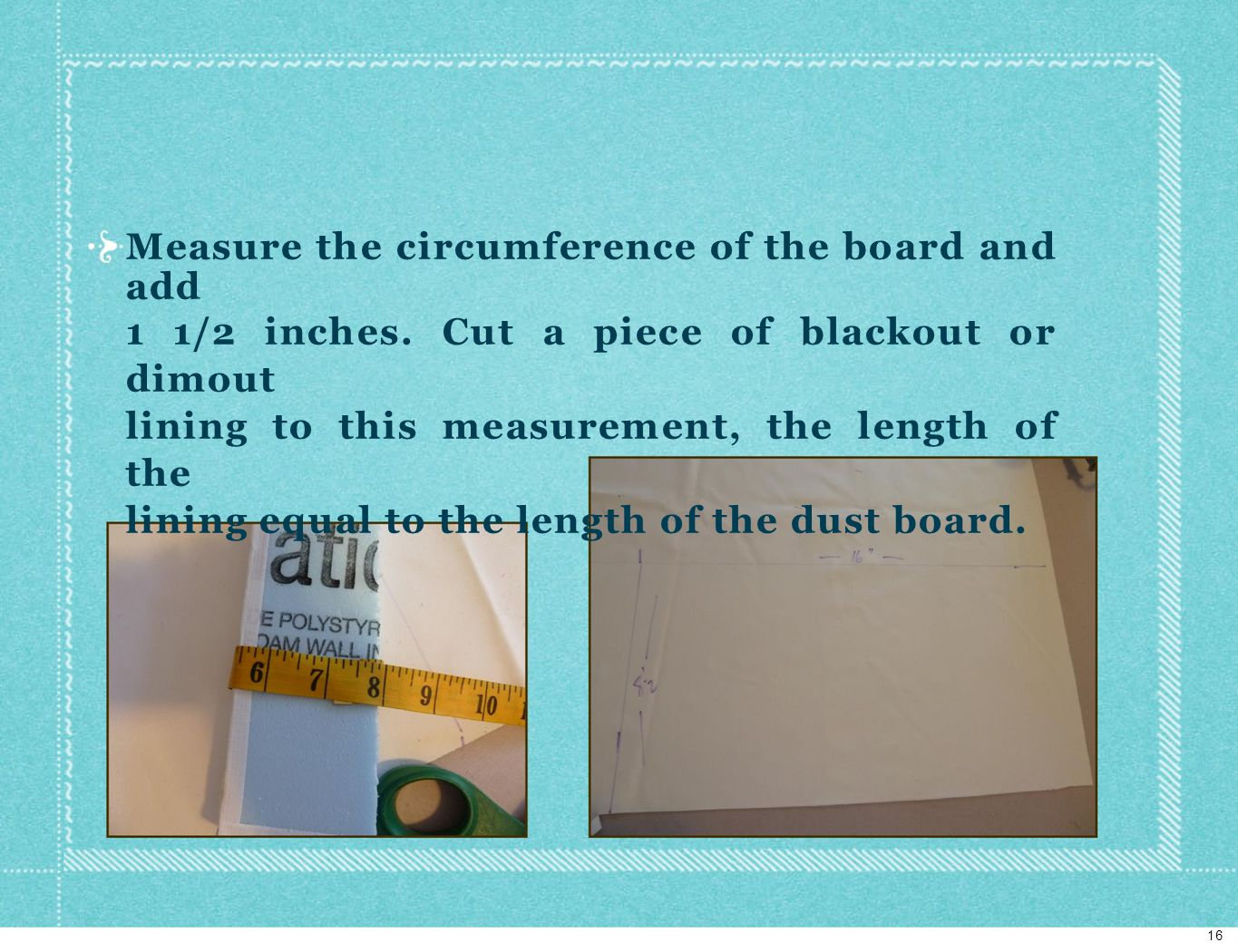 Measure the circumference of the board and add 1 1/2 inches.