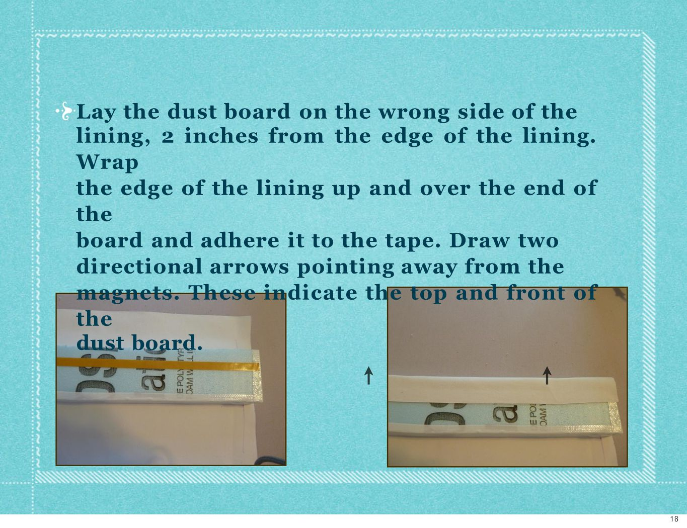 Lay the dust board on the wrong side of the lining, 2 inches from the edge of the lining.