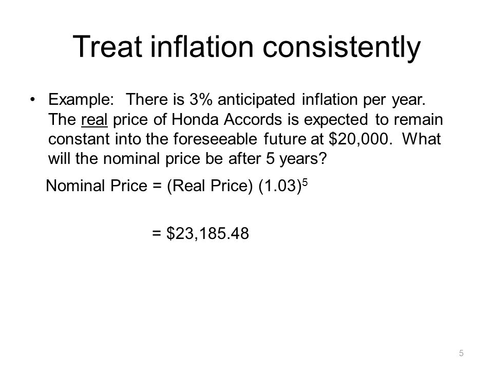 5 Treat inflation consistently Example: There is 3% anticipated inflation per year.