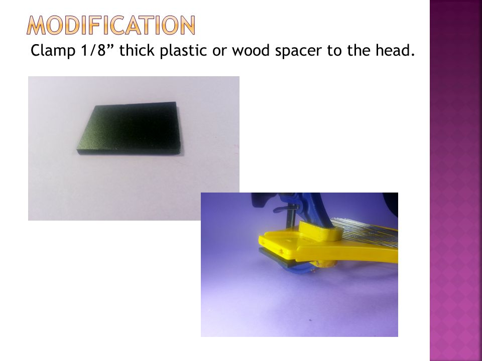 Clamp 1/8 thick plastic or wood spacer to the head.