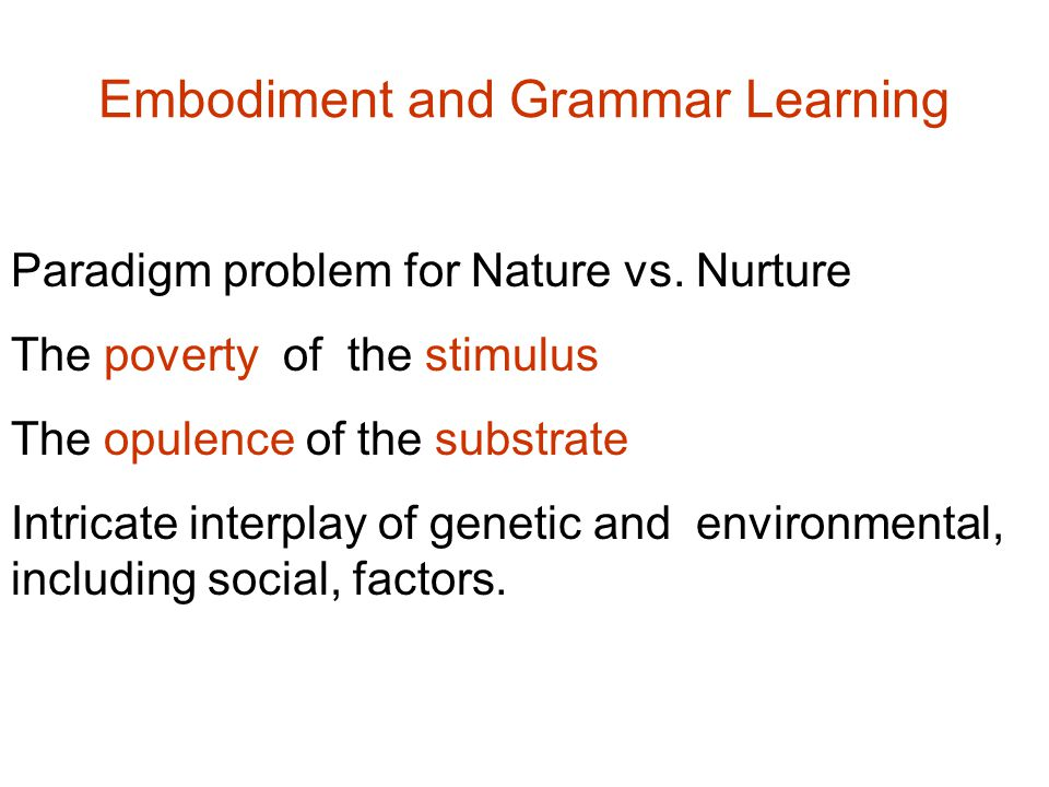 Embodiment and Grammar Learning Paradigm problem for Nature vs.