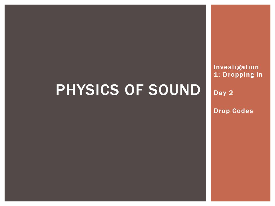 Investigation 1: Dropping In Day 2 Drop Codes PHYSICS OF SOUND