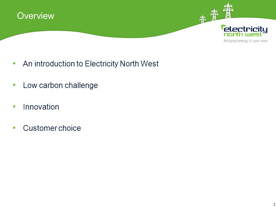 2 Overview An introduction to Electricity North West Low carbon challenge Innovation Customer choice 2