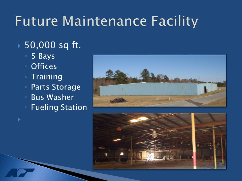  50,000 sq ft. ◦ 5 Bays ◦ Offices ◦ Training ◦ Parts Storage ◦ Bus Washer ◦ Fueling Station 
