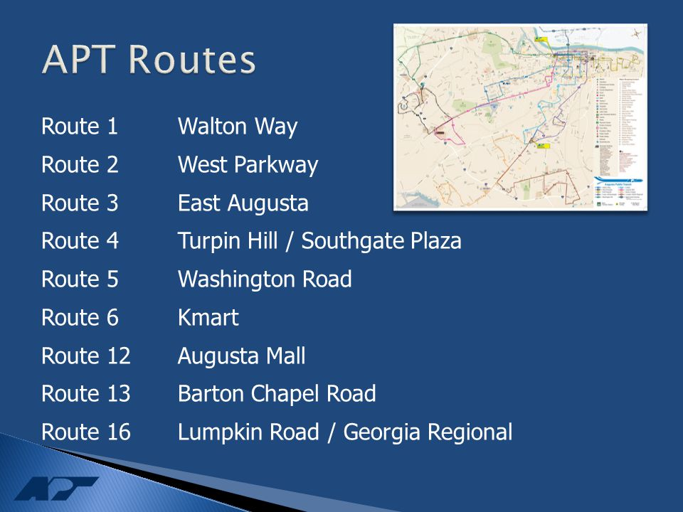 Route 1Walton Way Route 2West Parkway Route 3East Augusta Route 4Turpin Hill / Southgate Plaza Route 5Washington Road Route 6Kmart Route 12Augusta Mall Route 13Barton Chapel Road Route 16Lumpkin Road / Georgia Regional