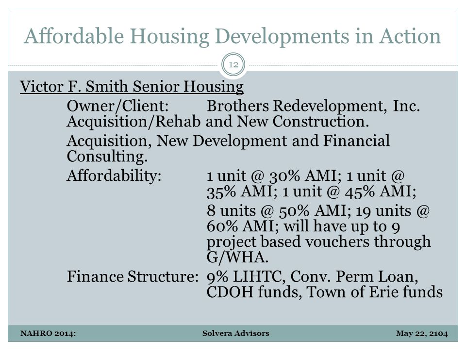 Affordable Housing Developments in Action 12 NAHRO 2014: Solvera Advisors May 22, 2104 Victor F.