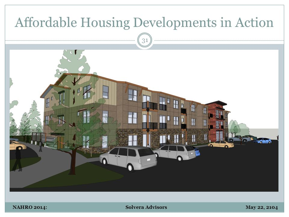 Affordable Housing Developments in Action 31 NAHRO 2014: Solvera Advisors May 22, 2104