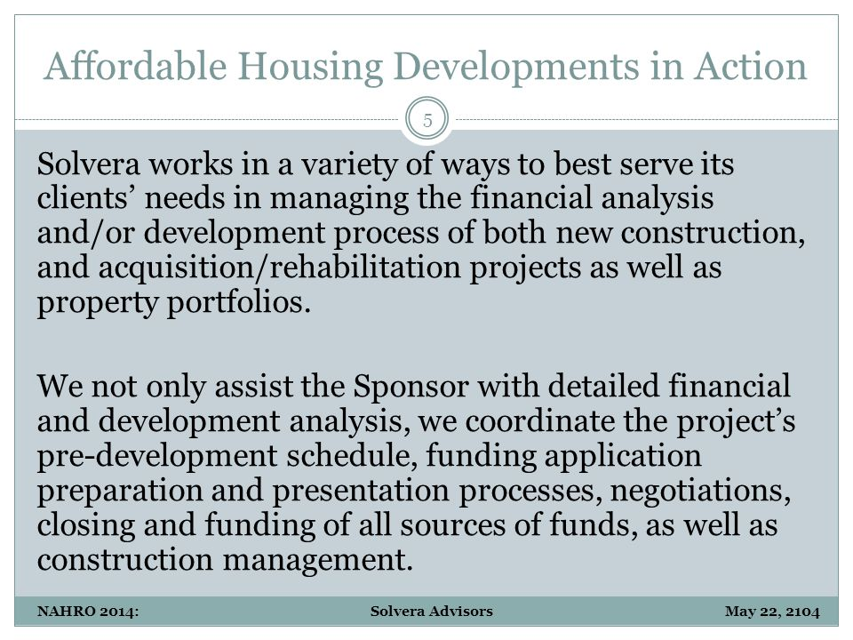Affordable Housing Developments in Action 6 NAHRO 2014: Solvera Advisors May 22, 2104 Representative Transactions 1.Marston Pointe 2.Victor F.