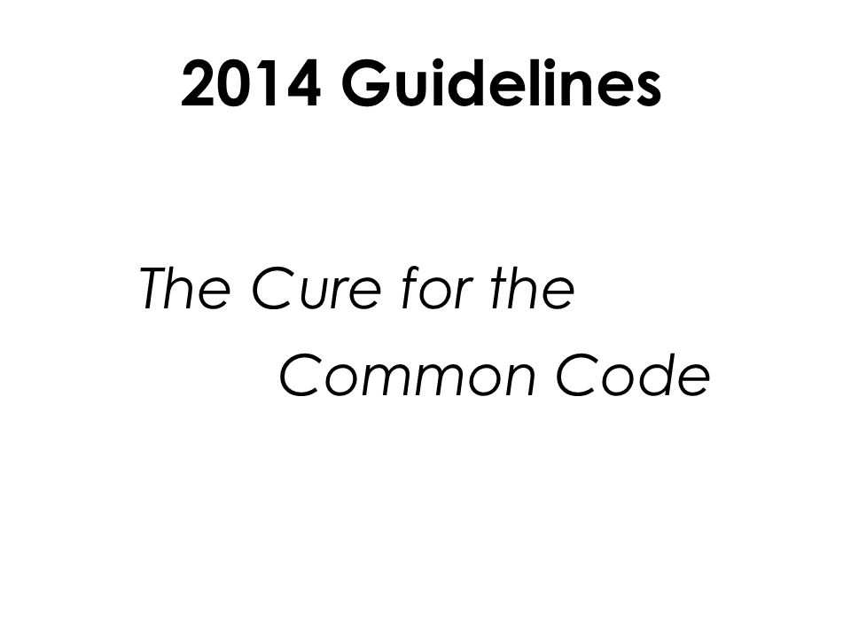 2014 Guidelines The Cure for the Common Code