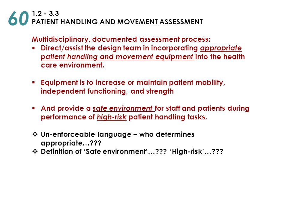 1.2 - 3.3 PATIENT HANDLING AND MOVEMENT ASSESSMENT Multidisciplinary, documented assessment process:  Direct/assist the design team in incorporating