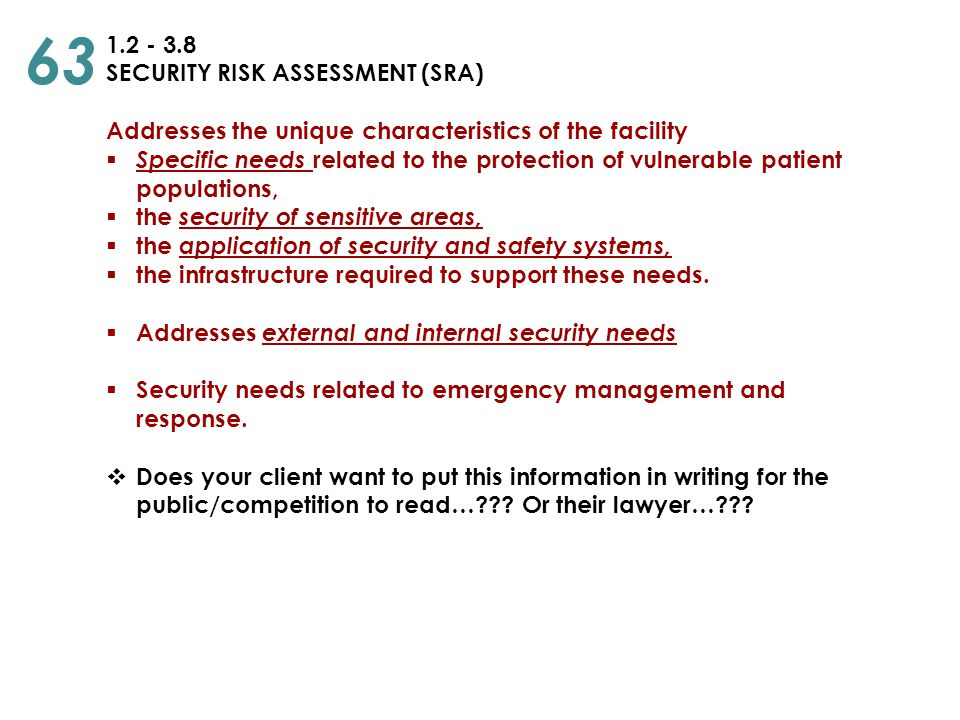 1.2 - 3.8 SECURITY RISK ASSESSMENT (SRA) Addresses the unique characteristics of the facility  Specific needs related to the protection of vulnerable