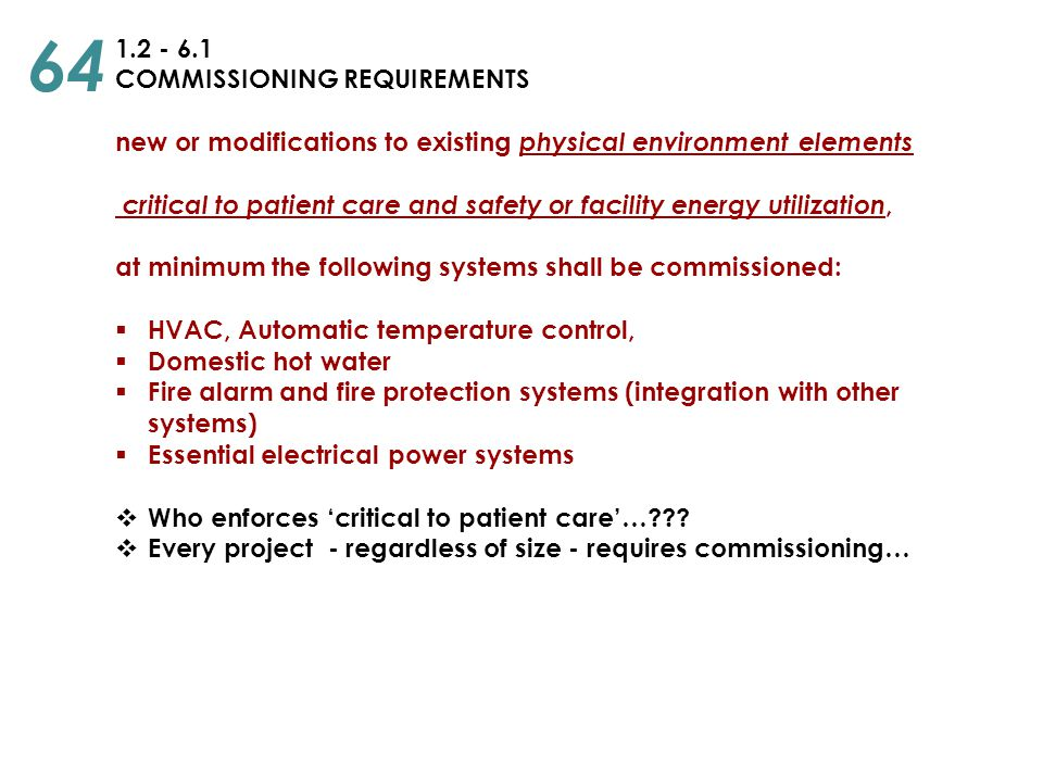 1.2 - 6.1 COMMISSIONING REQUIREMENTS new or modifications to existing physical environment elements critical to patient care and safety or facility en