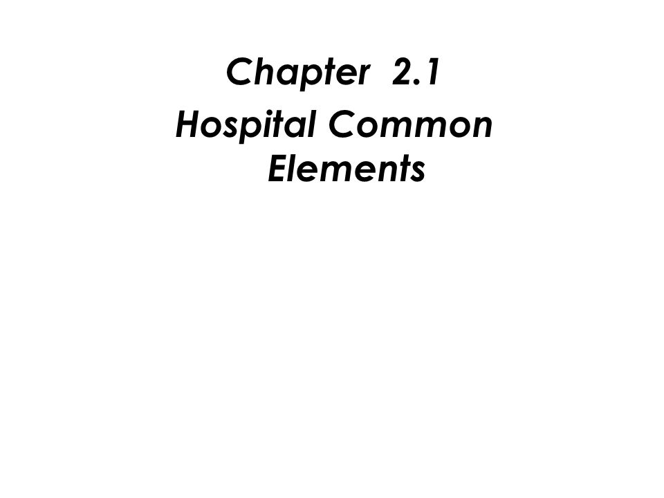 Chapter 2.1 Hospital Common Elements