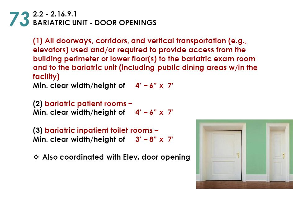 2.2 - 2.16.9.1 BARIATRIC UNIT - DOOR OPENINGS (1) All doorways, corridors, and vertical transportation (e.g., elevators) used and/or required to provi