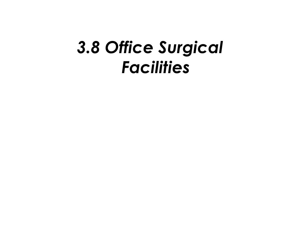 3.8 Office Surgical Facilities