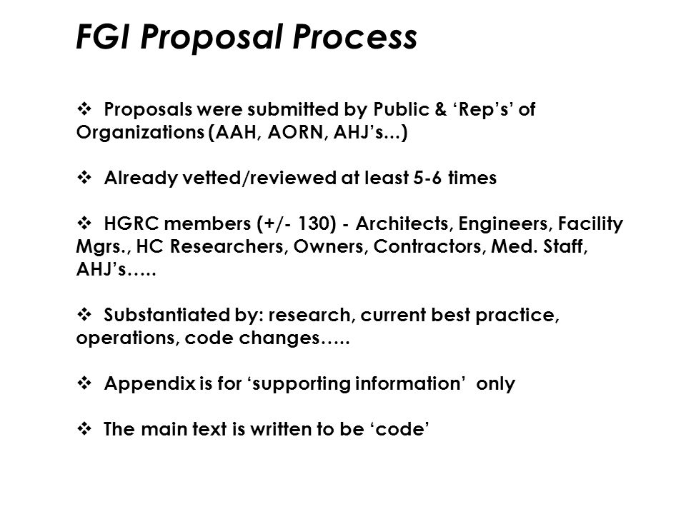 FGI Proposal Process  Proposals were submitted by Public & 'Rep's' of Organizations (AAH, AORN, AHJ's...)  Already vetted/reviewed at least 5-6 time