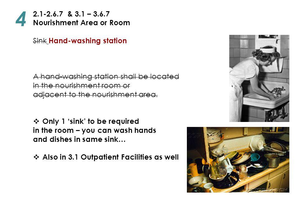 2.1-2.6.7 & 3.1 – 3.6.7 Nourishment Area or Room Sink Hand-washing station A hand-washing station shall be located in the nourishment room or adjacent