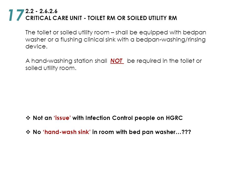 2.2 - 2.6.2.6 CRITICAL CARE UNIT - TOILET RM OR SOILED UTILITY RM The toilet or soiled utility room – shall be equipped with bedpan washer or a flushi