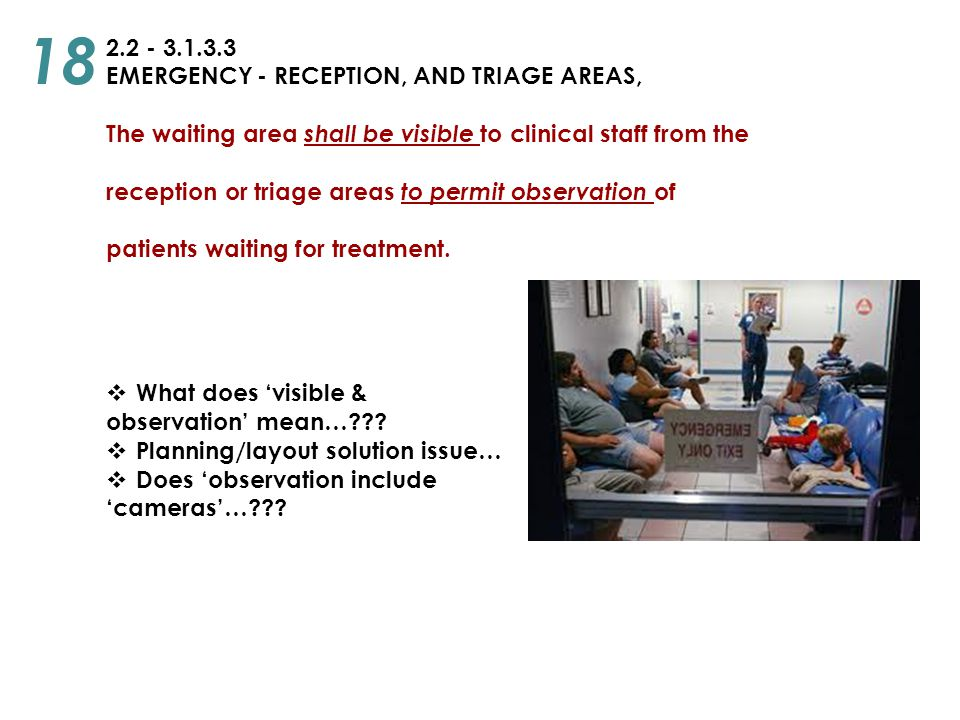 2.2 - 3.1.3.3 EMERGENCY - RECEPTION, AND TRIAGE AREAS, The waiting area shall be visible to clinical staff from the reception or triage areas to permi