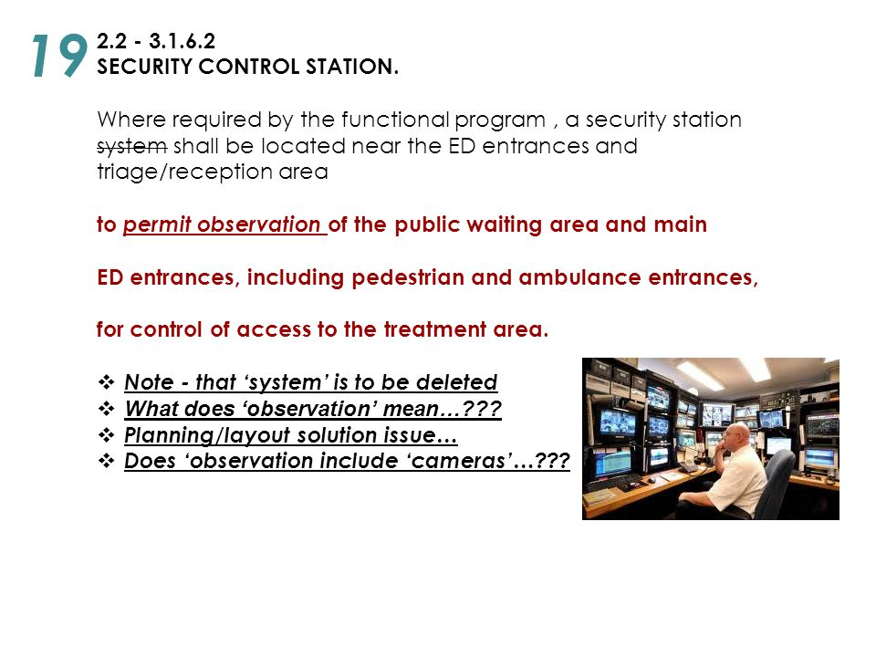 2.2 - 3.1.6.2 SECURITY CONTROL STATION. Where required by the functional program, a security station system shall be located near the ED entrances and